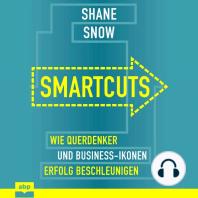 Smartcuts - Wie Querdenker und Business-Ikonen Erfolg beschleunigen (Ungekürzt)