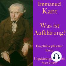 Immanuel Kant: Was ist Aufklärung?: Ein philosophischer Essay