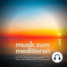 Musik zum Meditieren: 15 traumhafte Klangwelten zum Loslassen und Entspannen