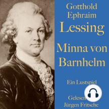 Gotthold Ephraim Lessing: Minna von Barnhelm: Ein Lustspiel. Ungekürzt gelesen.