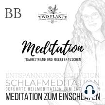 Meditation Traumstrand und Meeresrauschen - Meditation BB - Meditation zum Einschlafen: Schlafmeditation - Entspannungsmeditation - Geführte Heilmeditation zum Entspannen