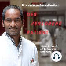 Der verlorene Patient: Wie uns das Geschäft mit der Gesundheit krank macht