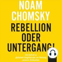 Rebellion oder Untergang!: Ein Aufruf zu globalem Ungehorsam zur Rettung unserer Zivilisation