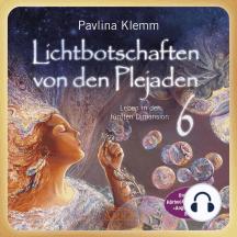 Lichtbotschaften von den Plejaden Band 6 (Ungekürzte Lesung): Leben in der fünften Dimension