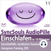 Einschlafen in 10 Minuten: Einschlafhilfe, meditative Traumreise, Autogenes Training, ZEN: (SyncSouls AudioPille)
