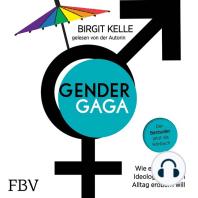 Gendergaga: Wie eine absurde Ideologie unseren Alltag erobern will