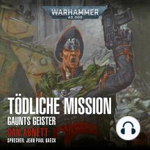 Warhammer 40.000: Gaunts Geister 06: Tödliche Mission