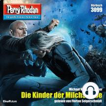"""Perry Rhodan 3099: Die Kinder der Milchstraße: Perry Rhodan-Zyklus """"Mythos"""""""