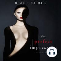 Perfect Impression, The (A Jessie Hunt Psychological Suspense Thriller—Book Thirteen)