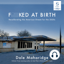 Fucked at Birth: Recalibrating the American Dream for the 2020s