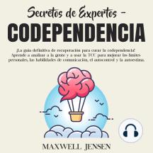 Secretos de Expertos - Codependencia: ¡La guía definitiva de recuperación para curar la codependencia! Aprende a analizar a la gente y a usar la TCC para mejorar los límites personales, las habilidades de comunicación, el autocontrol y la autoestima