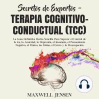 Secretos de Expertos - Terapia Cognitivo-Conductual (TCC): La Guía Definitiva Hecha Sencilla Para Superar el Control de la ira, la Ansiedad, la Depresión, el Insomnio, el Pensamiento Negativo, el Pánico, las Fobias, el Estrés y la Preocupació