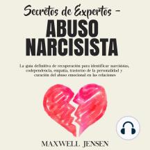 Secretos de Expertos - Abuso Narcisista: La guía definitiva de recuperación para identificar narcisistas, codependencia, empatía, trastorno de la personalidad y curación del abuso emocional en las relacione