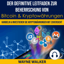 Der definitive Leitfaden zur Beherrschung von Bitcoin & Kryptowährungen: Handeln & Investieren Sie Kryptowährungen Mit Zuversicht