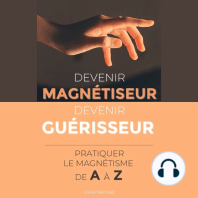 Devenir Magnétiseur, Devenir Guérisseur : pratiquer le magnétisme de A à Z