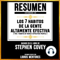 Resumen Extendido: Los 7 Habitos De La Gente Altamente Efectiva (The 7 Habitos Of Highly Effective People) – Basado En El Libro De Stephen Convey