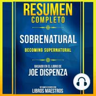 Resumen Completo: (Becoming Supernatural) - Basado En El Libro De Joe Dispenza