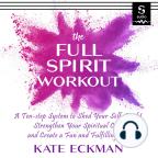 Аудиокнига, The Full Spirit Workout: A 10-Step System to Shed Your Self-Doubt, Strengthen Your Spiritual Core, and Create a Fun & Fulfilling Life - Слушать аудиокнигу бесплатно, активировав пробный период