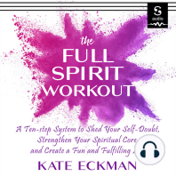 The Full Spirit Workout: A 10-Step System to Shed Your Self-Doubt, Strengthen Your Spiritual Core, and Create a Fun & Fulfilling Life