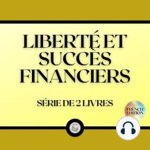 LIBERTÉ ET SUCCÈS FINANCIERS (SÉRIE DE 2 LIVRES)
