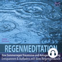 Regenmeditation - Eine Sommerregen Traumreise und Autogenes Training: Entspannen und Aufladen mit dem Regengeräusch
