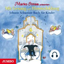 Mit Gesang und Himmelsklang. Johann Sebastian Bach für Kinder