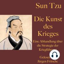 Sun Tzu: Die Kunst des Krieges: Eine Abhandlung über die Strategie der Kriegführung