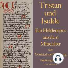 Tristan und Isolde: Ein Heldenepos aus dem Mittelalter nach Gottfried von Straßburg