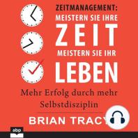 Zeitmanagement - Meistern Sie Ihre Zeit, meistern Sie Ihr Leben