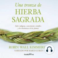 Una trenza de hierba sagrada (Braiding Sweetgrass): Sabiduria indigena, conocimiento cientifico y la ensenanza de las plantas (Indigenous Wisdom, Scientific Knowledge and the Teachings of Plants)