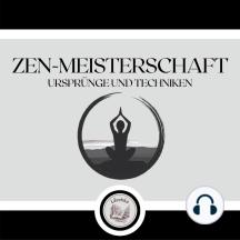 Zen-Meisterschaft: Ursprünge und Techniken