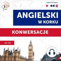 Angielski w korku. Konwersacje (Poziom A2-B1 – Listen & Learn)