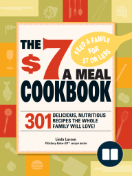 The $7 Meals Cookbook; 301 Delicious Dishes You Can Make for Seven Dollars or Less