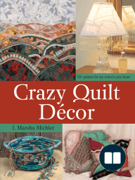 Crazy Quilt Décor; 50+ Projects for Any Room in Your Home