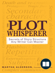 The Plot Whisperer; Secrets of Story Structure Any Writer Can Master