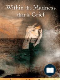Within the Madness that is Grief