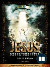 Jesus Extraterrestre; A Origem