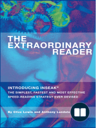 The Extraordinary Reader; Introducing INSEAK - The Simplest, Fastest And Most Effective Speed-Reading Strategy Ever Devised