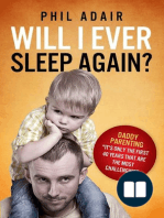 """Will I Ever Sleep Again?; Daddy Parenting... """"It's Only The First 40 Years That Are The Most Challenging."""""""
