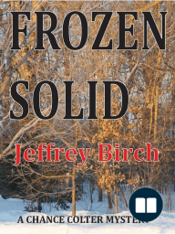 Frozen Solid; A Chance Colter Mystery