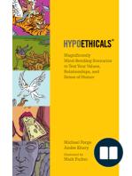 HypoEthicals; Mind-bending Scenarios to Test Your Values, Relationships, & Sense of Humor