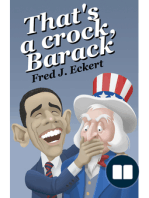 That's a Crock, Barack; President Obama's Record Of Saying Things That Are Untrue, Duplicitous, Arrogant And Delusional Or Barack Obama's Lies And Why Obama Should Not Be Re-Elected
