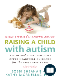 What I Wish I'd Known about Raising a Child with Autism; A Mom and a Psychologist Offer Heartfelt Guidance for the First Five Years