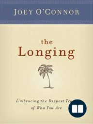 The Longing; Embracing the Deepest Truth of Who You Are