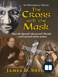 The Cross and the Mask; How the Spanish 'Discovered' Florida - and a Proud Native Nation
