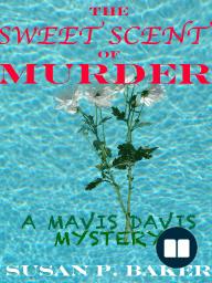 The Sweet Scent of Murder; A Mavis Davis Mystery