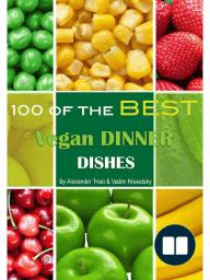 100 of the Best Vegan Dinner Dishes