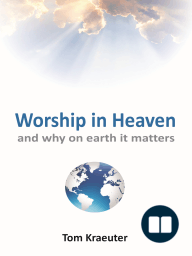 Worship In Heaven ... and Why On Earth It Matters