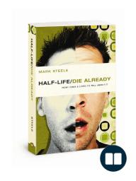 Half-Life Die Already, by Mark Steele