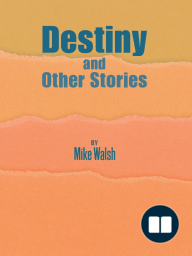 Mike Walsh, Destiny and Other Stories